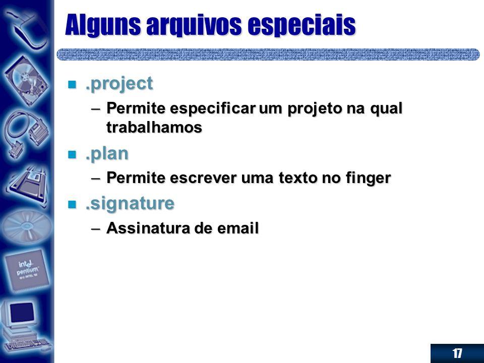 17 Alguns arquivos especiais n.project –Permite especificar um projeto na qual trabalhamos n.plan –Permite escrever uma texto no finger n.signature –A