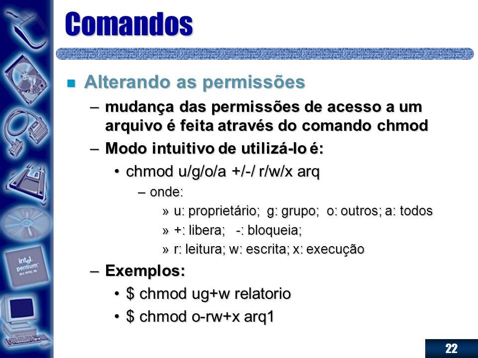 22 Comandos n Alterando as permissões –mudança das permissões de acesso a um arquivo é feita através do comando chmod –Modo intuitivo de utilizá-lo é: