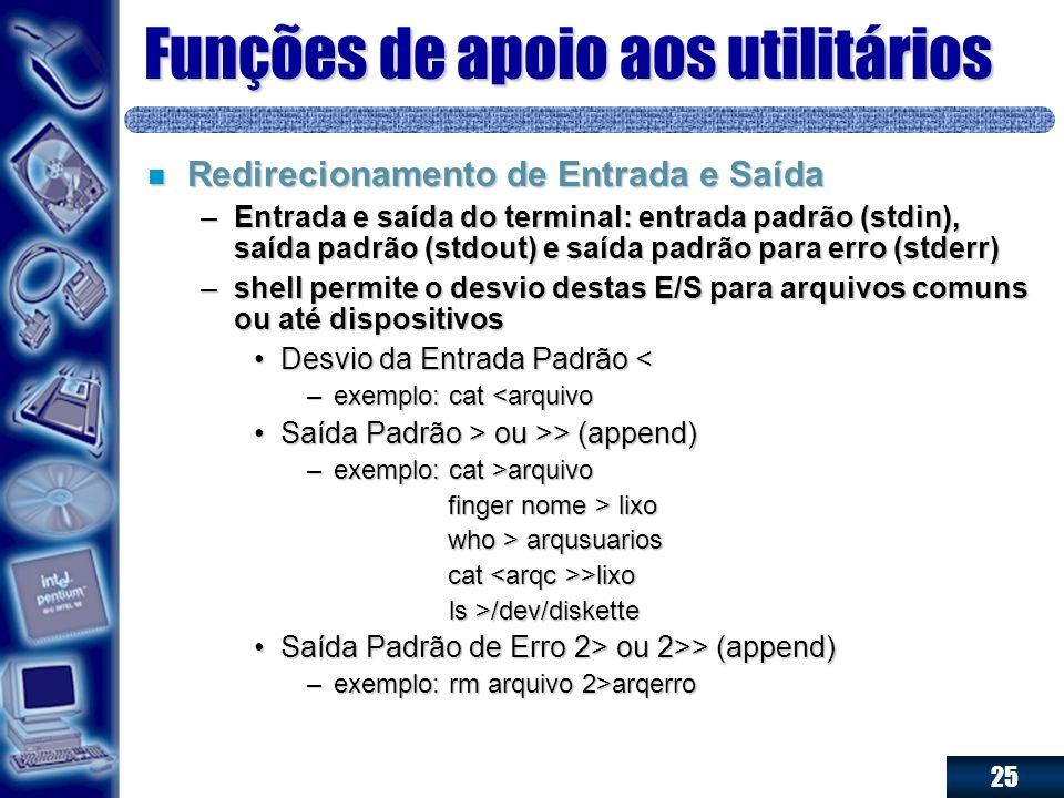 25 Funções de apoio aos utilitários n Redirecionamento de Entrada e Saída –Entrada e saída do terminal: entrada padrão (stdin), saída padrão (stdout)