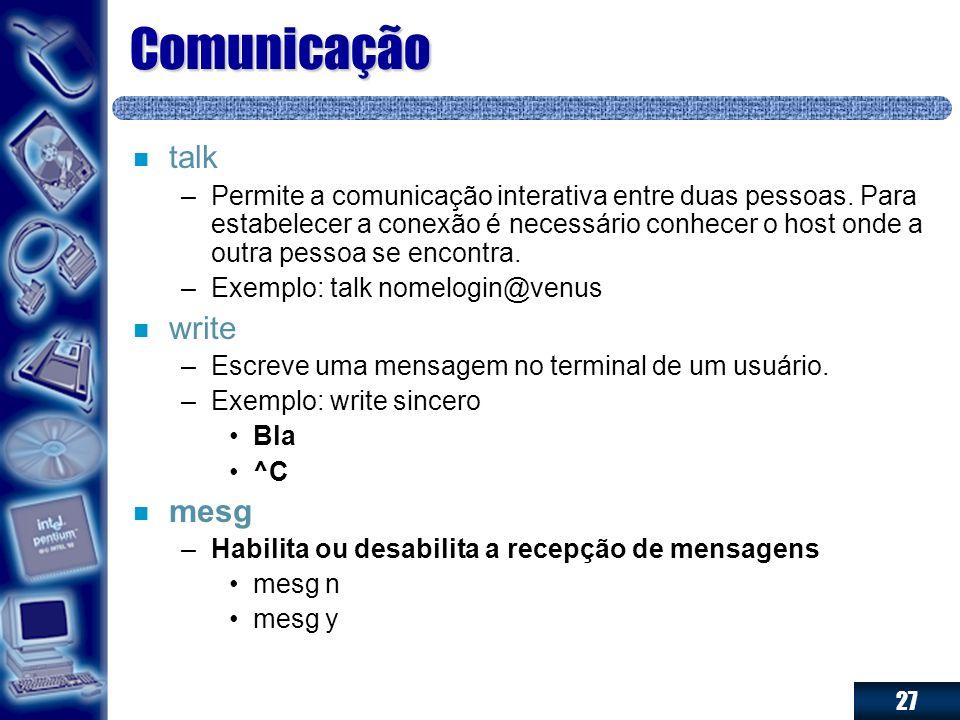 27 Comunicação n n talk – –Permite a comunicação interativa entre duas pessoas. Para estabelecer a conexão é necessário conhecer o host onde a outra p