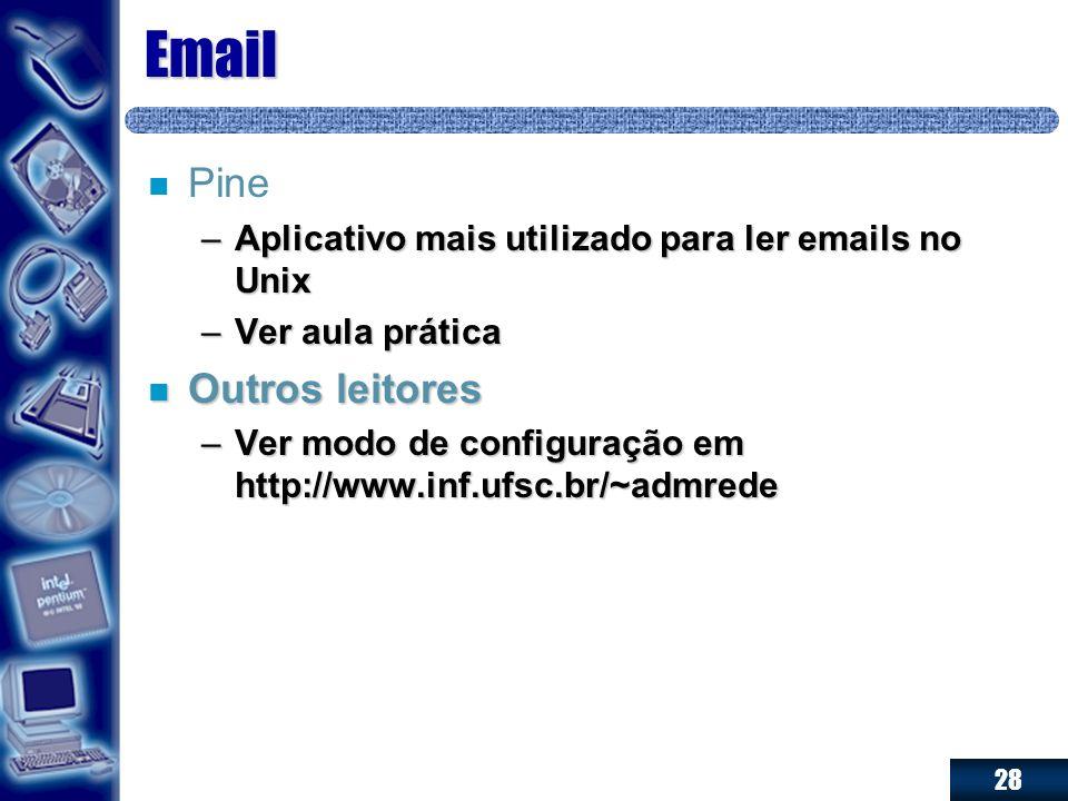 28 Email n n Pine –Aplicativo mais utilizado para ler emails no Unix –Ver aula prática n Outros leitores –Ver modo de configuração em http://www.inf.u