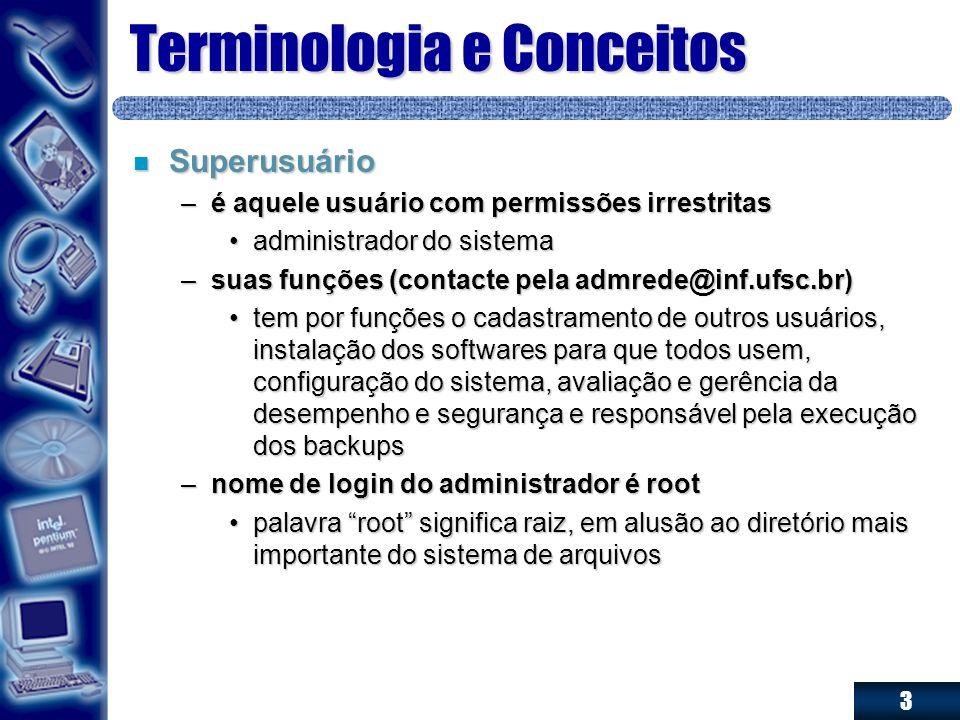 3 Terminologia e Conceitos n Superusuário –é aquele usuário com permissões irrestritas administrador do sistemaadministrador do sistema –suas funções