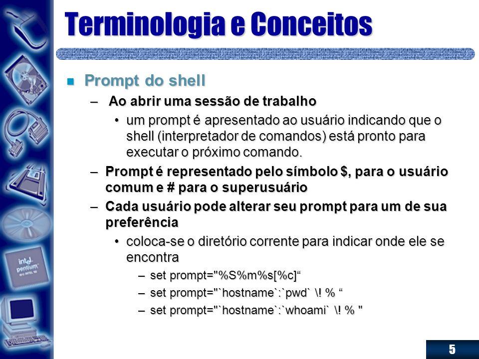 5 Terminologia e Conceitos n Prompt do shell – Ao abrir uma sessão de trabalho um prompt é apresentado ao usuário indicando que o shell (interpretador