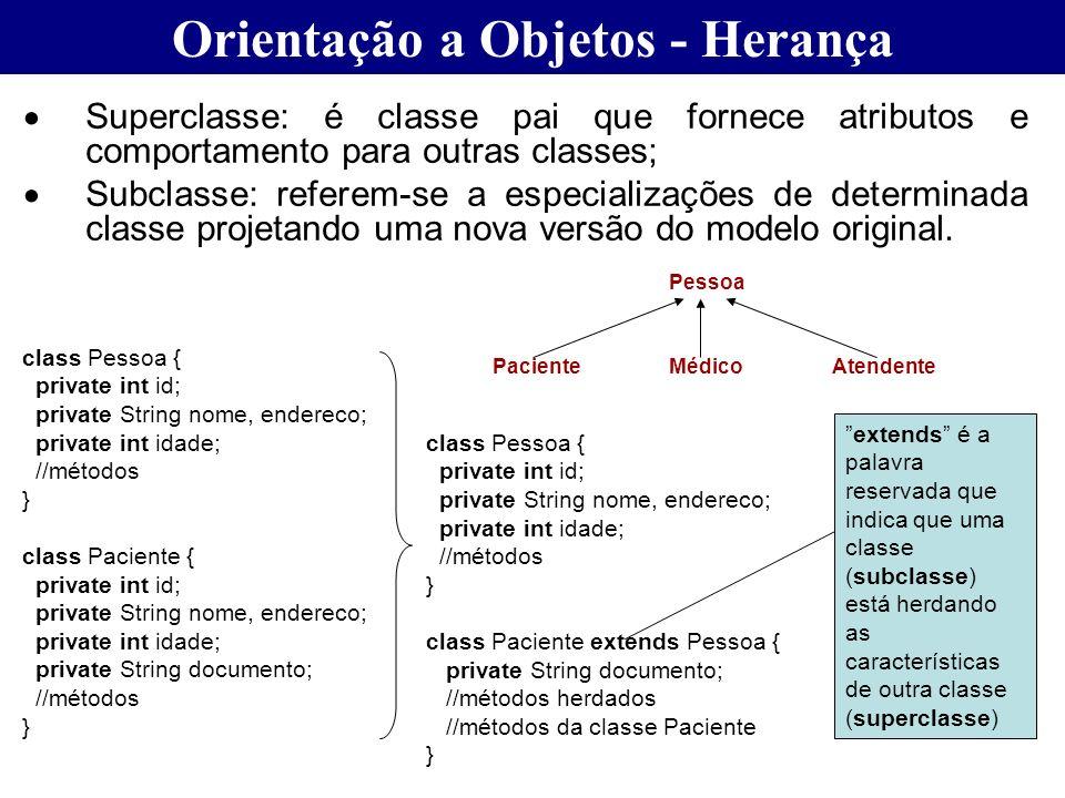 Orientação a Objetos - Herança Superclasse: é classe pai que fornece atributos e comportamento para outras classes; Subclasse: referem-se a especializ