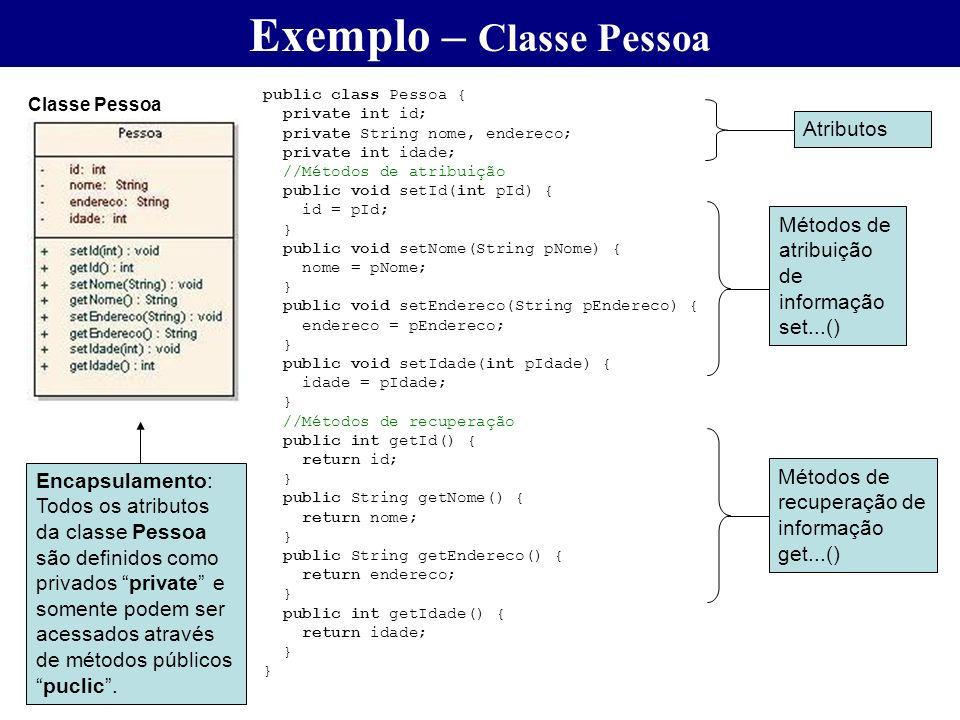 public class Pessoa { private int id; private String nome, endereco; private int idade; //Métodos de atribuição public void setId(int pId) { id = pId;