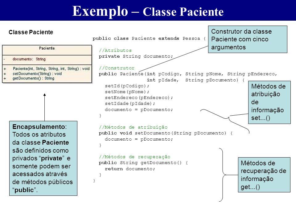 public class Paciente extends Pessoa { //Atributos private String documento; //Construtor public Paciente(int pCodigo, String pNome, String pEndereco,