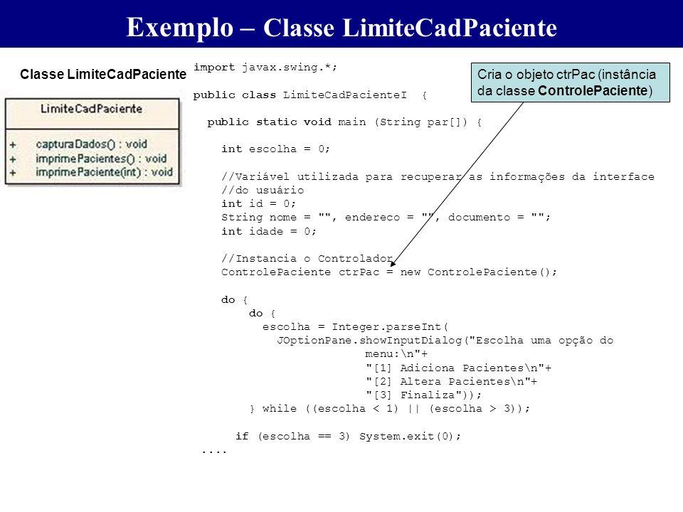import javax.swing.*; public class LimiteCadPacienteI { public static void main (String par[]) { int escolha = 0; //Variável utilizada para recuperar