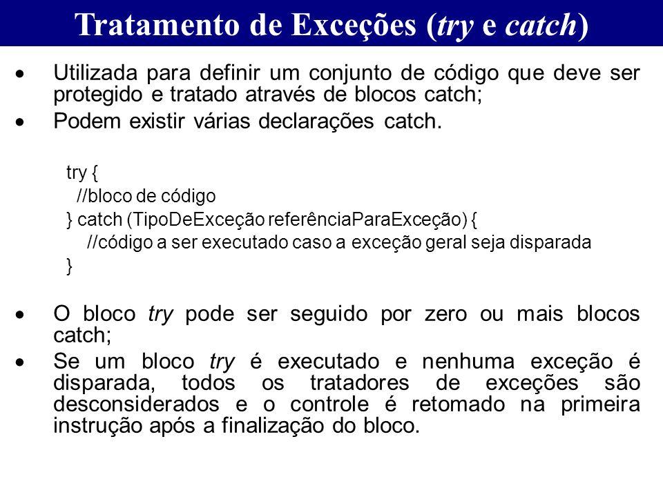 Tratamento de Exceções (try e catch) Utilizada para definir um conjunto de código que deve ser protegido e tratado através de blocos catch; Podem exis