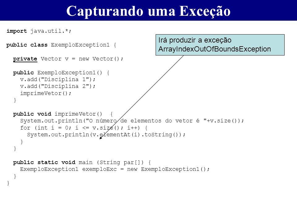 Capturando uma Exceção import java.util.*; public class ExemploException1 { private Vector v = new Vector(); public ExemploException1() { v.add(