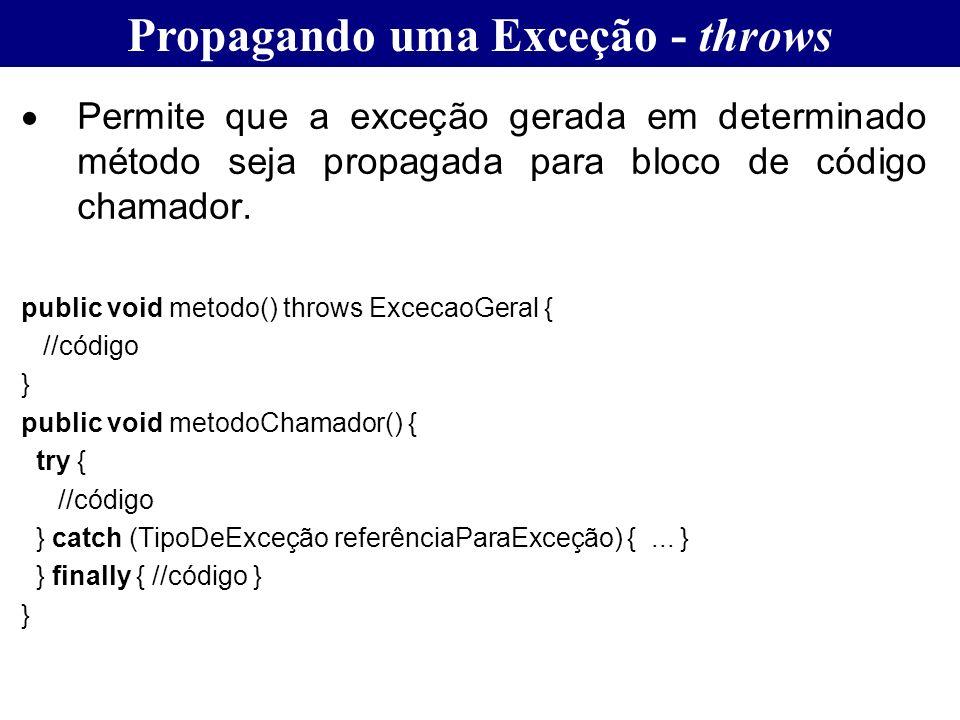 Propagando uma Exceção - throws Permite que a exceção gerada em determinado método seja propagada para bloco de código chamador. public void metodo()