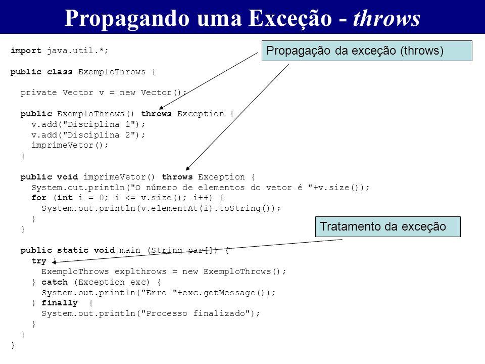 Propagando uma Exceção - throws import java.util.*; public class ExemploThrows { private Vector v = new Vector(); public ExemploThrows() throws Except