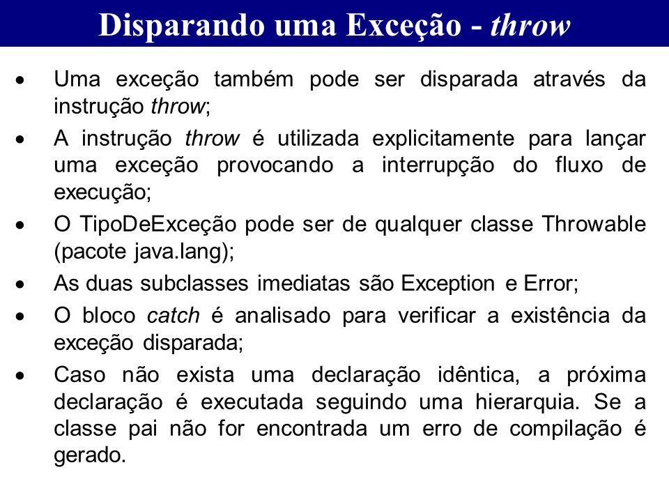 Disparando uma Exceção - throw Uma exceção também pode ser disparada através da instrução throw; A instrução throw é utilizada explicitamente para lan