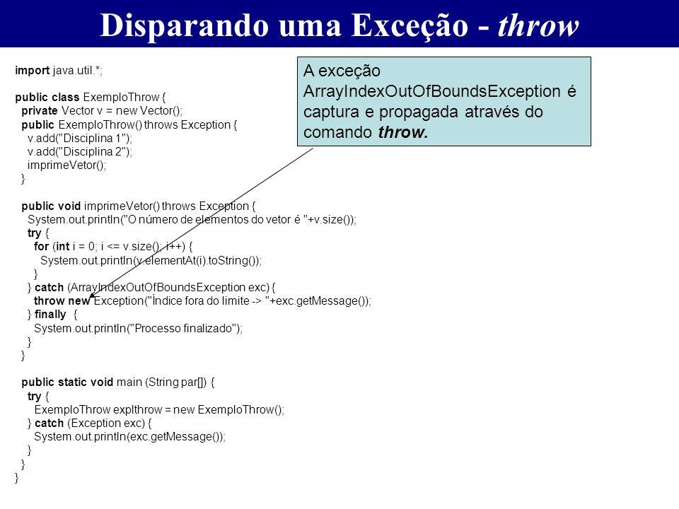 Disparando uma Exceção - throw import java.util.*; public class ExemploThrow { private Vector v = new Vector(); public ExemploThrow() throws Exception