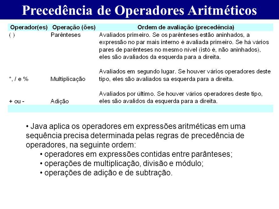 Precedência de Operadores Aritméticos Java aplica os operadores em expressões aritméticas em uma sequência precisa determinada pelas regras de precedê
