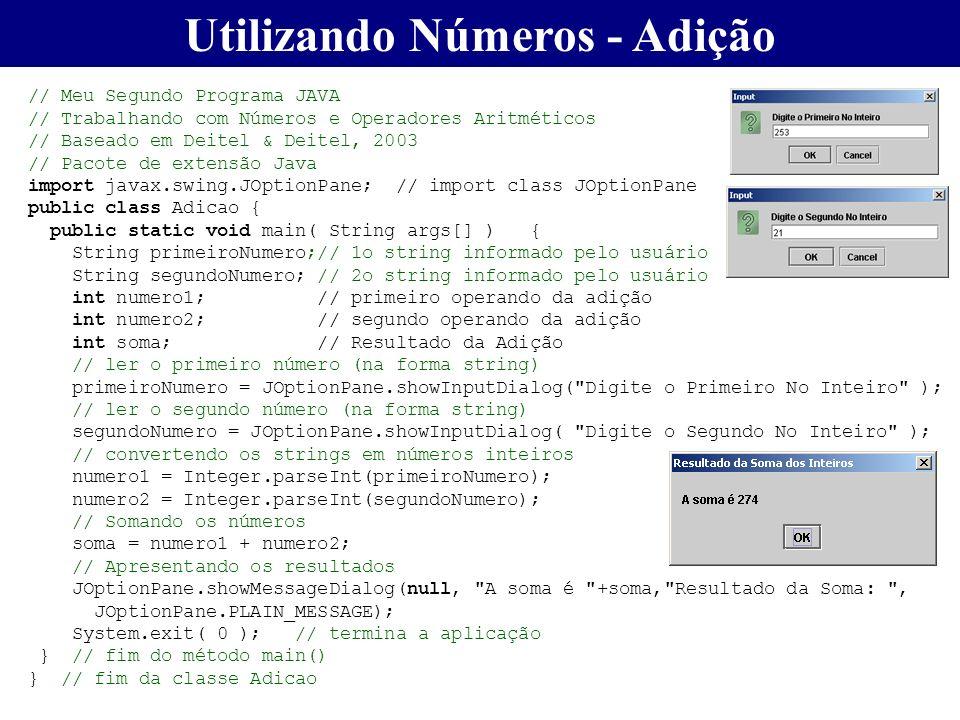 Utilizando Números - Adição // Meu Segundo Programa JAVA // Trabalhando com Números e Operadores Aritméticos // Baseado em Deitel & Deitel, 2003 // Pa