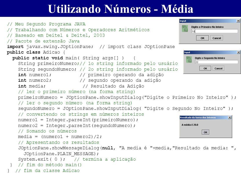 Utilizando Números - Média // Meu Segundo Programa JAVA // Trabalhando com Números e Operadores Aritméticos // Baseado em Deitel & Deitel, 2003 // Pac