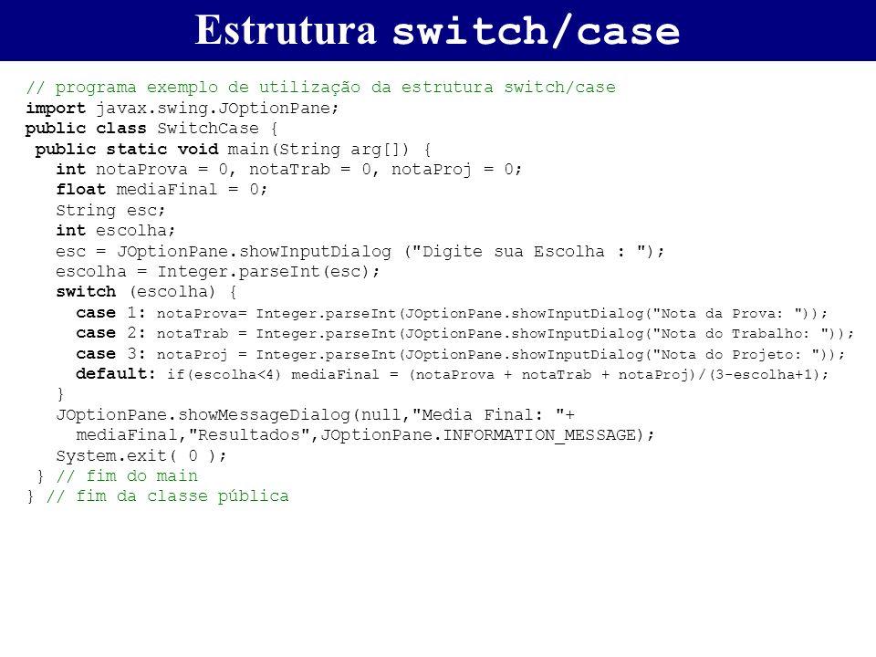 Estrutura switch/case // programa exemplo de utilização da estrutura switch/case import javax.swing.JOptionPane; public class SwitchCase { public stat