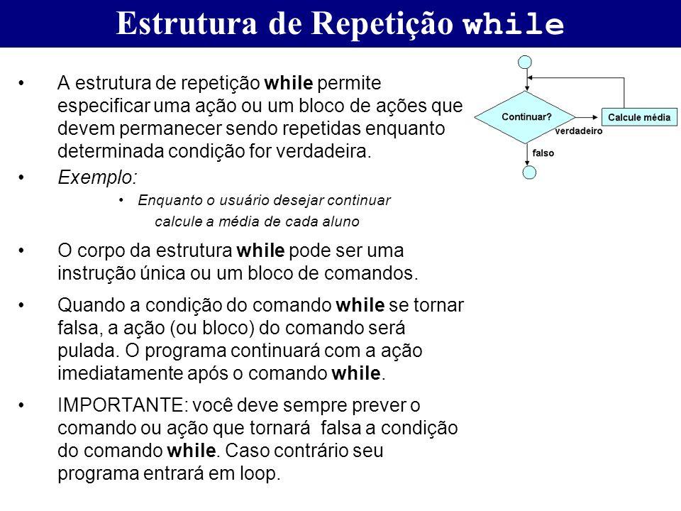Estrutura de Repetição while A estrutura de repetição while permite especificar uma ação ou um bloco de ações que devem permanecer sendo repetidas enq