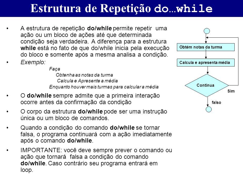 Estrutura de Repetição do…while A estrutura de repetição do/while permite repetir uma ação ou um bloco de ações até que determinada condição seja verd