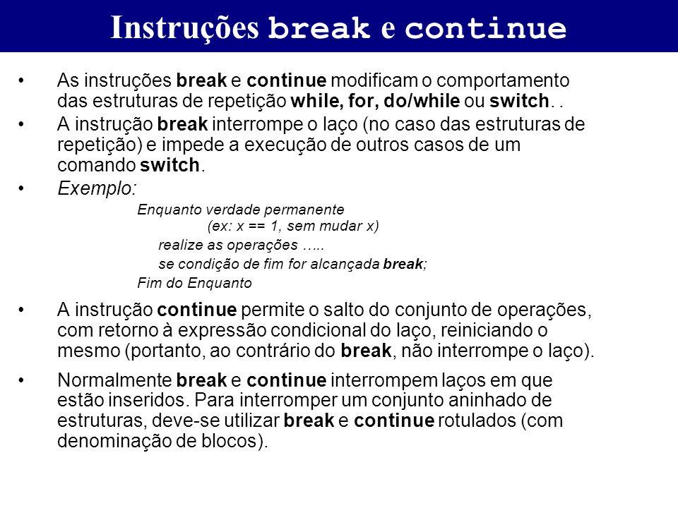 Instruções break e continue As instruções break e continue modificam o comportamento das estruturas de repetição while, for, do/while ou switch.. A in