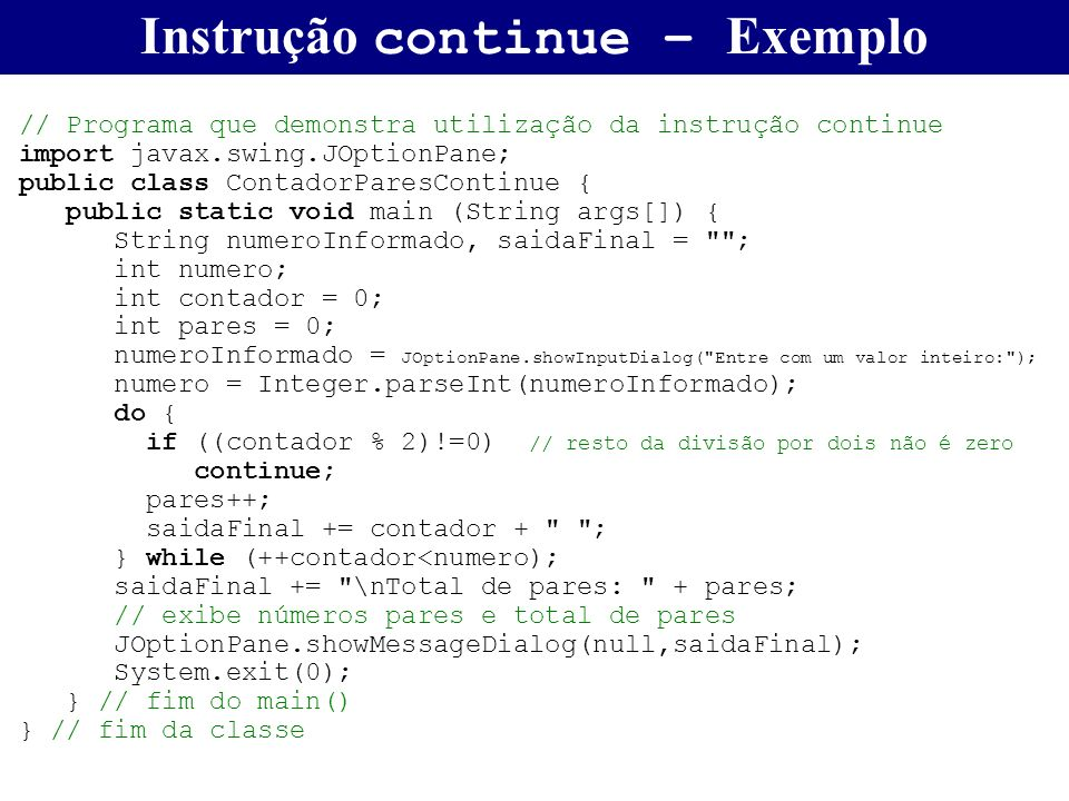 // Programa que demonstra utilização da instrução continue import javax.swing.JOptionPane; public class ContadorParesContinue { public static void mai
