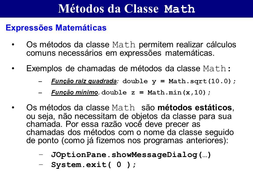 Métodos da Classe Math Os métodos da classe Math permitem realizar cálculos comuns necessários em expressões matemáticas. Exemplos de chamadas de méto