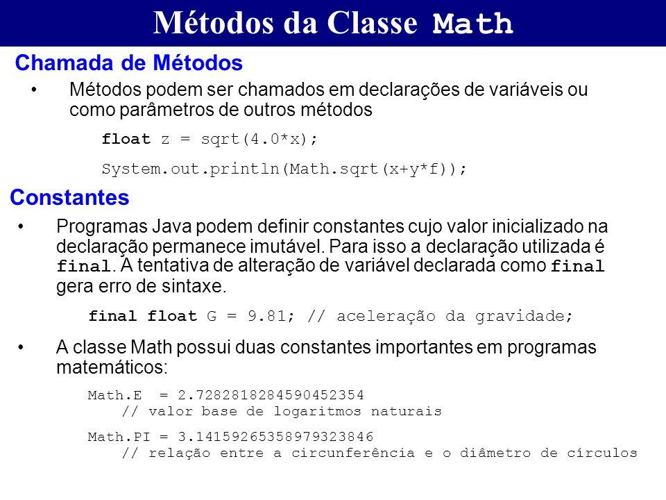 Métodos da Classe Math Métodos podem ser chamados em declarações de variáveis ou como parâmetros de outros métodos float z = sqrt(4.0*x); System.out.p