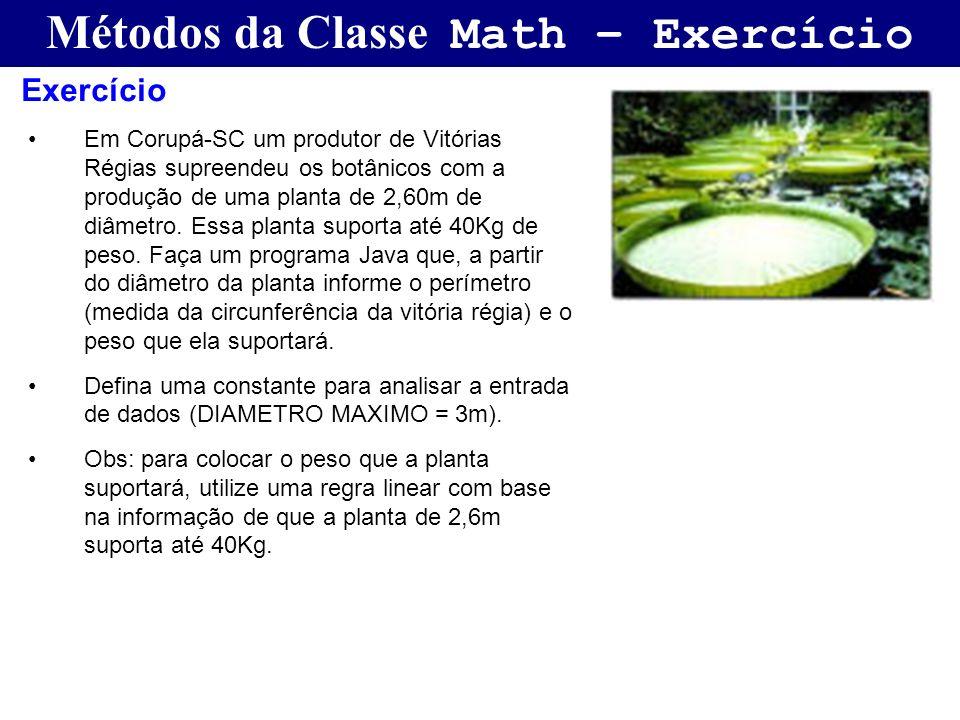 Métodos da Classe Math – Exercício Em Corupá-SC um produtor de Vitórias Régias supreendeu os botânicos com a produção de uma planta de 2,60m de diâmet