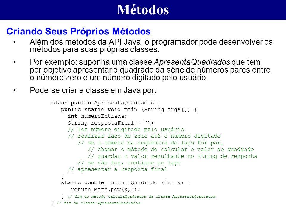 Métodos Além dos métodos da API Java, o programador pode desenvolver os métodos para suas próprias classes. Por exemplo: suponha uma classe ApresentaQ