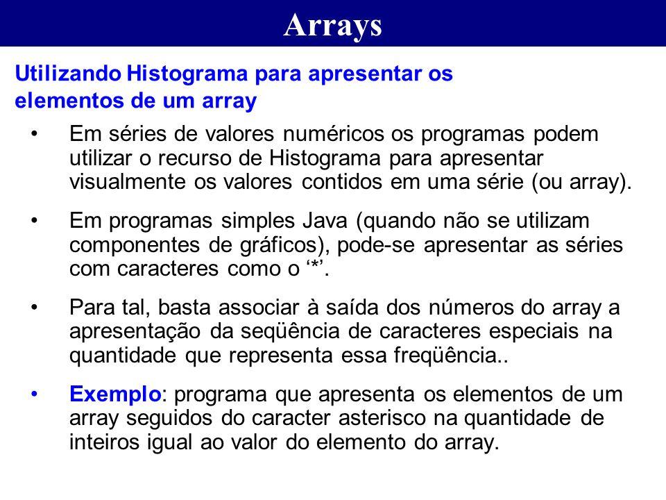 Arrays Em séries de valores numéricos os programas podem utilizar o recurso de Histograma para apresentar visualmente os valores contidos em uma série