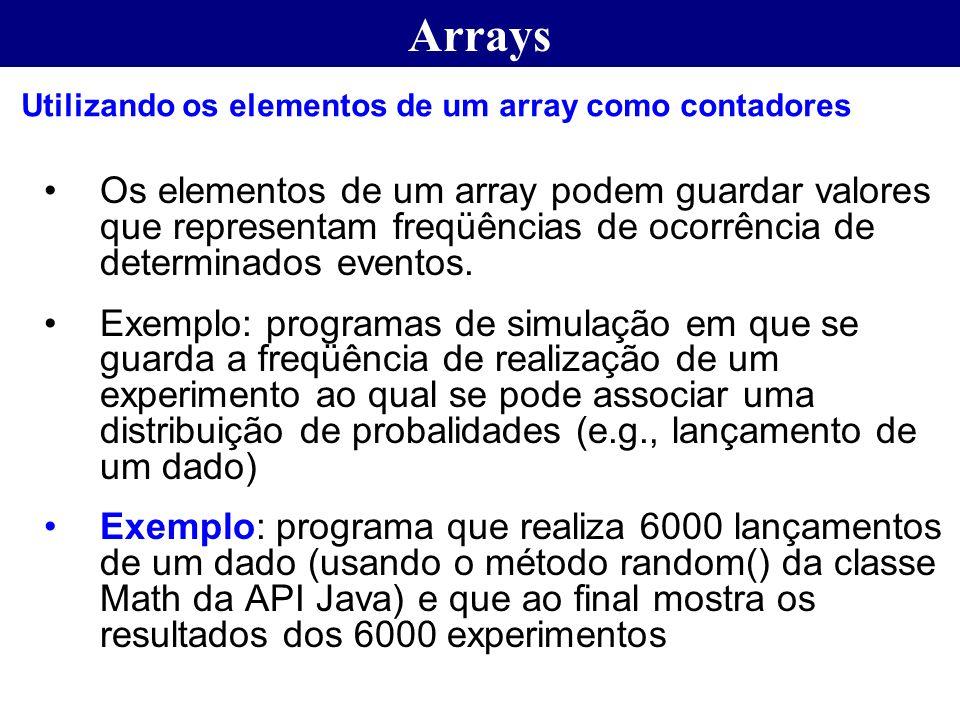 Os elementos de um array podem guardar valores que representam freqüências de ocorrência de determinados eventos. Exemplo: programas de simulação em q