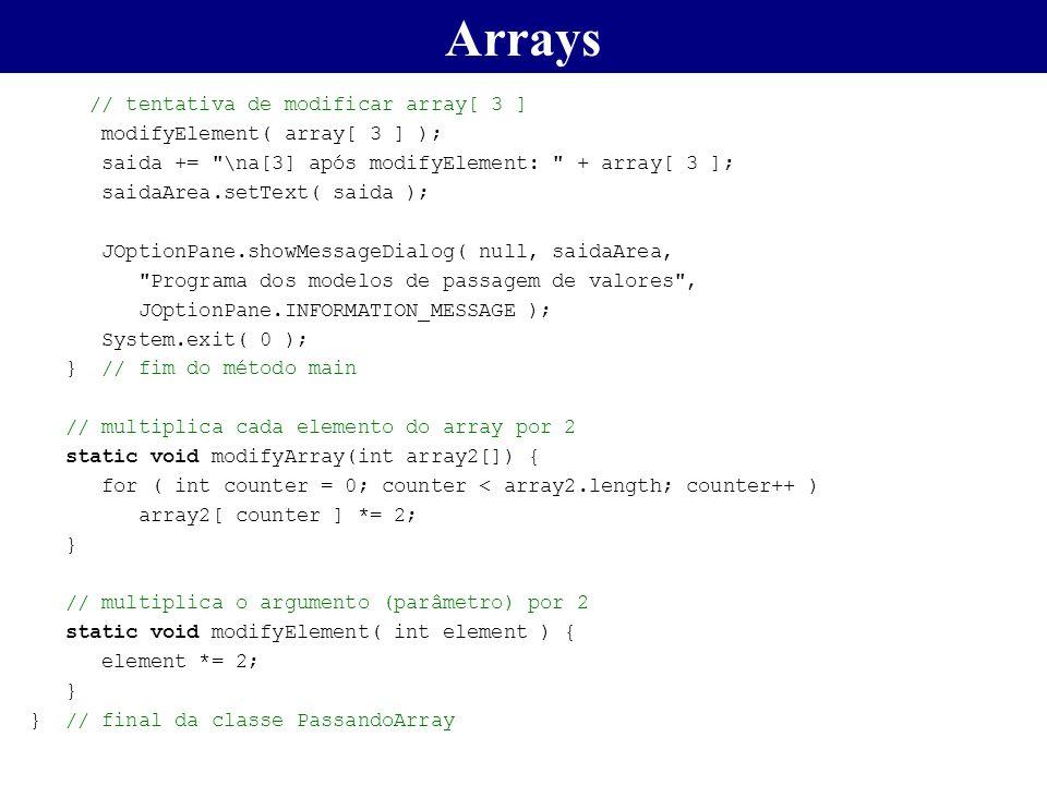 Arrays // tentativa de modificar array[ 3 ] modifyElement( array[ 3 ] ); saida +=