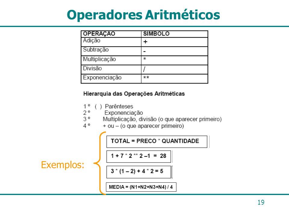 19 Operadores Aritméticos Exemplos: MEDIA = (N1+N2+N3+N4) / 4