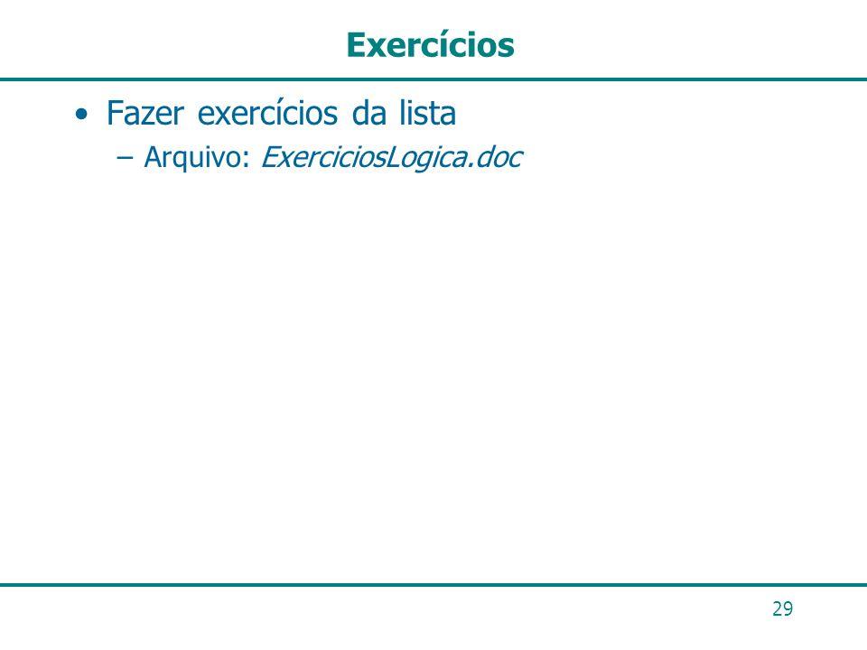 29 Exercícios Fazer exercícios da lista –Arquivo: ExerciciosLogica.doc