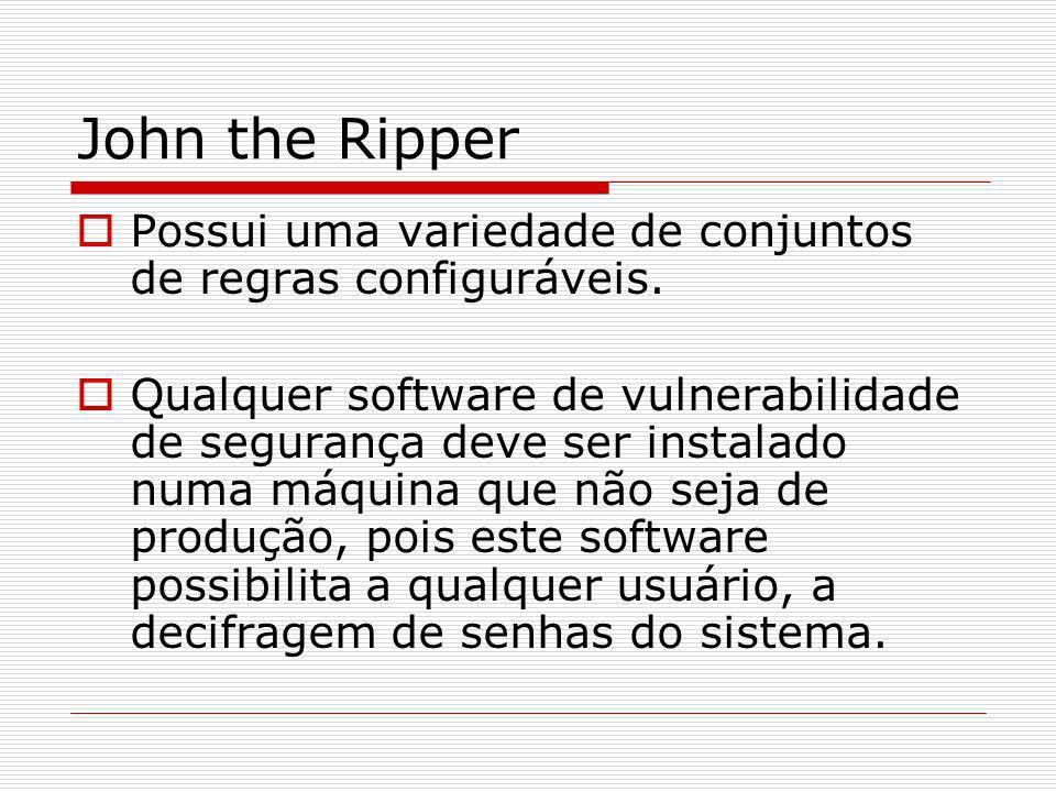 John the Ripper Possui uma variedade de conjuntos de regras configuráveis. Qualquer software de vulnerabilidade de segurança deve ser instalado numa m