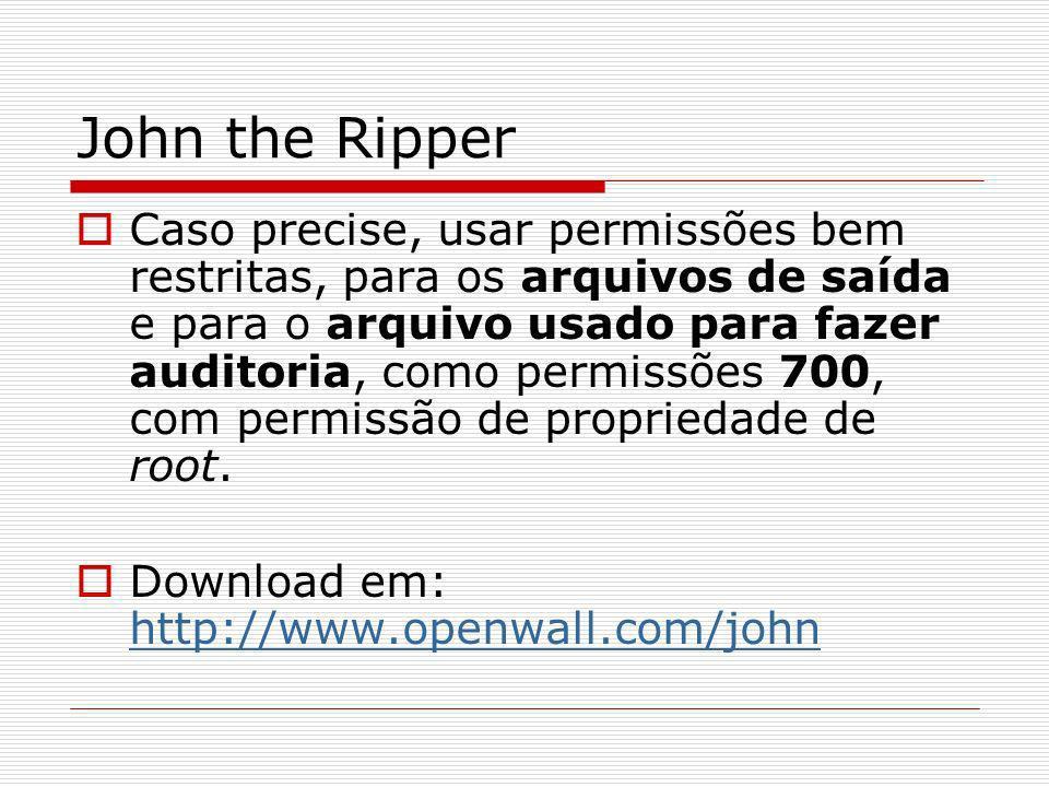 John the Ripper Caso precise, usar permissões bem restritas, para os arquivos de saída e para o arquivo usado para fazer auditoria, como permissões 70