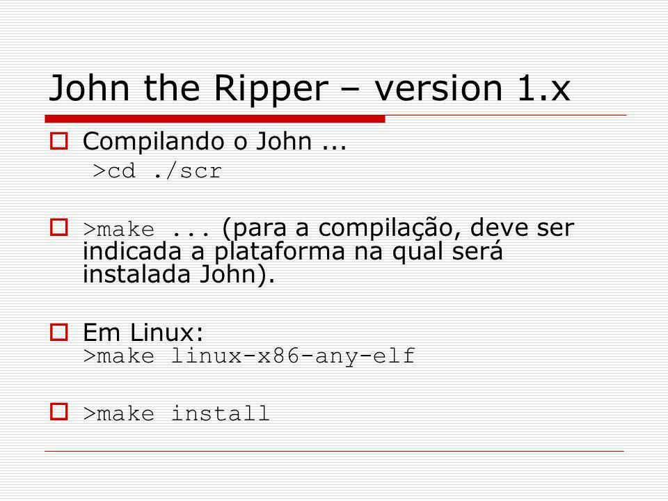 John the Ripper – version 1.x Compilando o John... >cd./scr >make... (para a compilação, deve ser indicada a plataforma na qual será instalada John).
