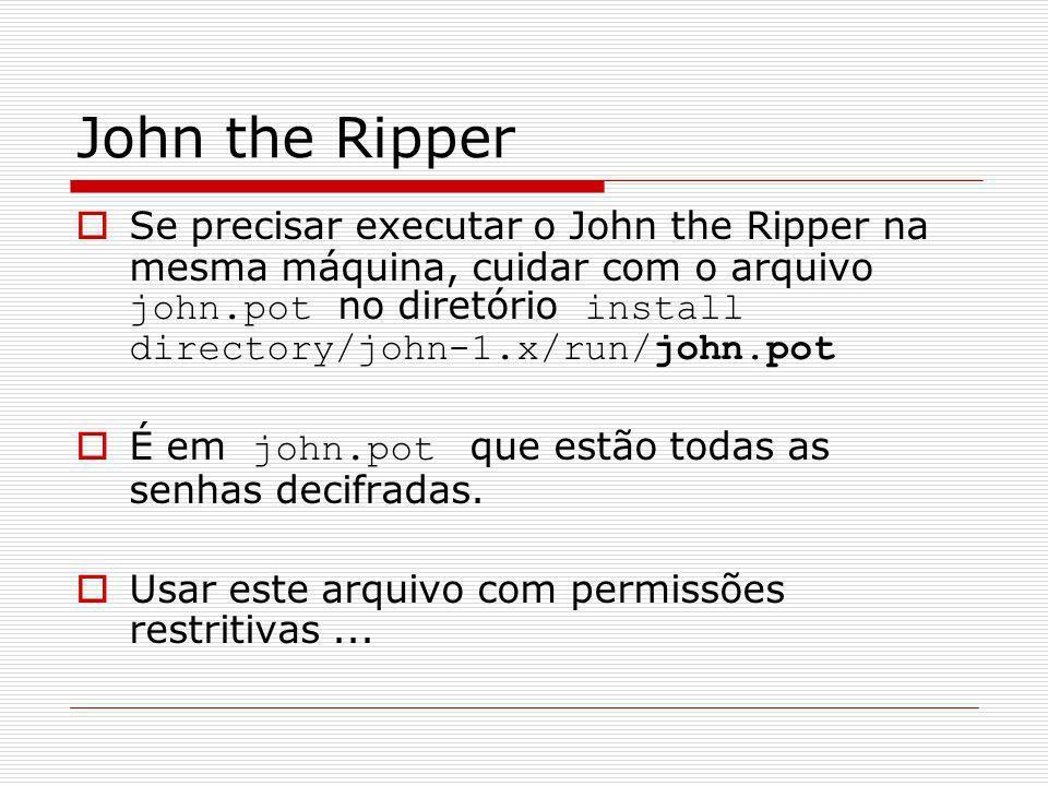 John the Ripper Se precisar executar o John the Ripper na mesma máquina, cuidar com o arquivo john.pot no diretório install directory/john-1.x/run/joh