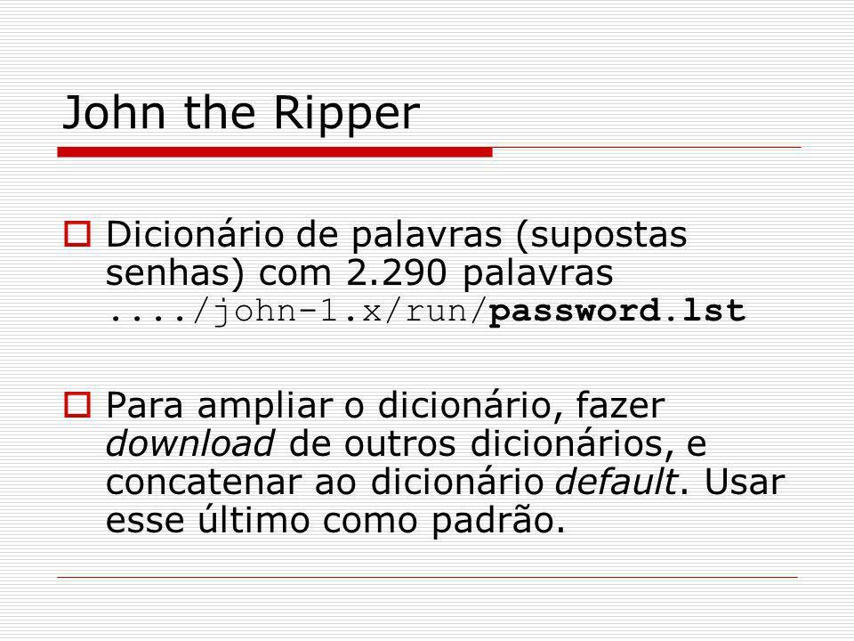 John the Ripper Dicionário de palavras (supostas senhas) com 2.290 palavras..../john-1.x/run/password.lst Para ampliar o dicionário, fazer download de