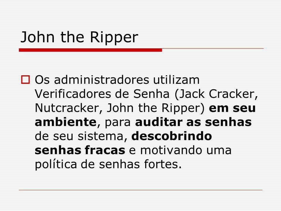 John the Ripper Os administradores utilizam Verificadores de Senha (Jack Cracker, Nutcracker, John the Ripper) em seu ambiente, para auditar as senhas