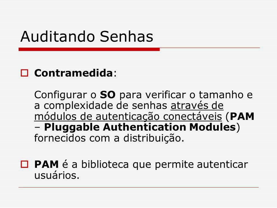 Auditando Senhas Contramedida: Configurar o SO para verificar o tamanho e a complexidade de senhas através de módulos de autenticação conectáveis (PAM