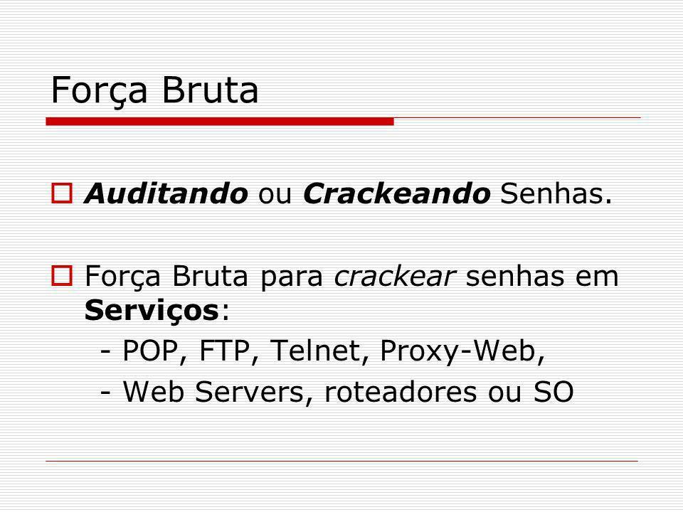 Força Bruta Auditando ou Crackeando Senhas. Força Bruta para crackear senhas em Serviços: - POP, FTP, Telnet, Proxy-Web, - Web Servers, roteadores ou