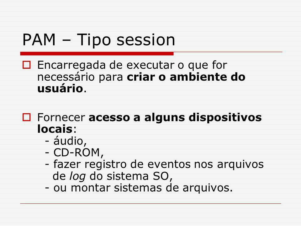 PAM – Tipo session Encarregada de executar o que for necessário para criar o ambiente do usuário. Fornecer acesso a alguns dispositivos locais: - áudi