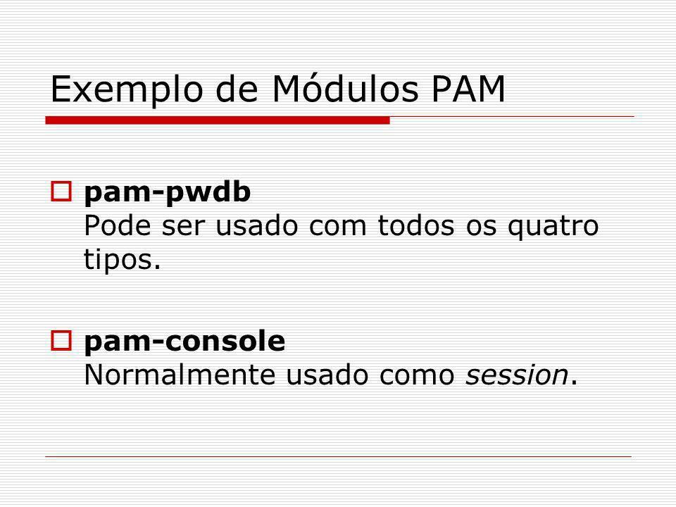 Exemplo de Módulos PAM pam-pwdb Pode ser usado com todos os quatro tipos. pam-console Normalmente usado como session.