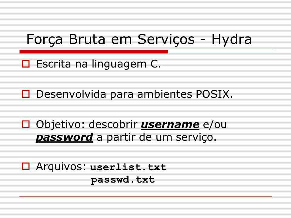 Força Bruta em Serviços - Hydra Escrita na linguagem C. Desenvolvida para ambientes POSIX. Objetivo: descobrir username e/ou password a partir de um s