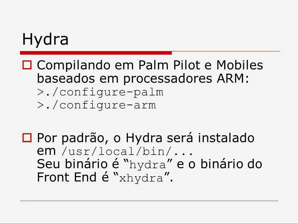 Hydra Compilando em Palm Pilot e Mobiles baseados em processadores ARM: >./configure-palm >./configure-arm Por padrão, o Hydra será instalado em /usr/