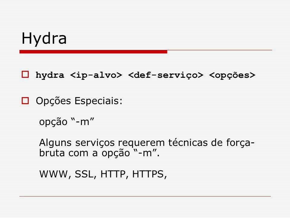 Hydra hydra Opções Especiais: opção -m Alguns serviços requerem técnicas de força- bruta com a opção -m. WWW, SSL, HTTP, HTTPS,