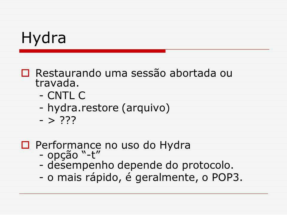 Hydra Restaurando uma sessão abortada ou travada. - CNTL C - hydra.restore (arquivo) - > ??? Performance no uso do Hydra - opção -t - desempenho depen