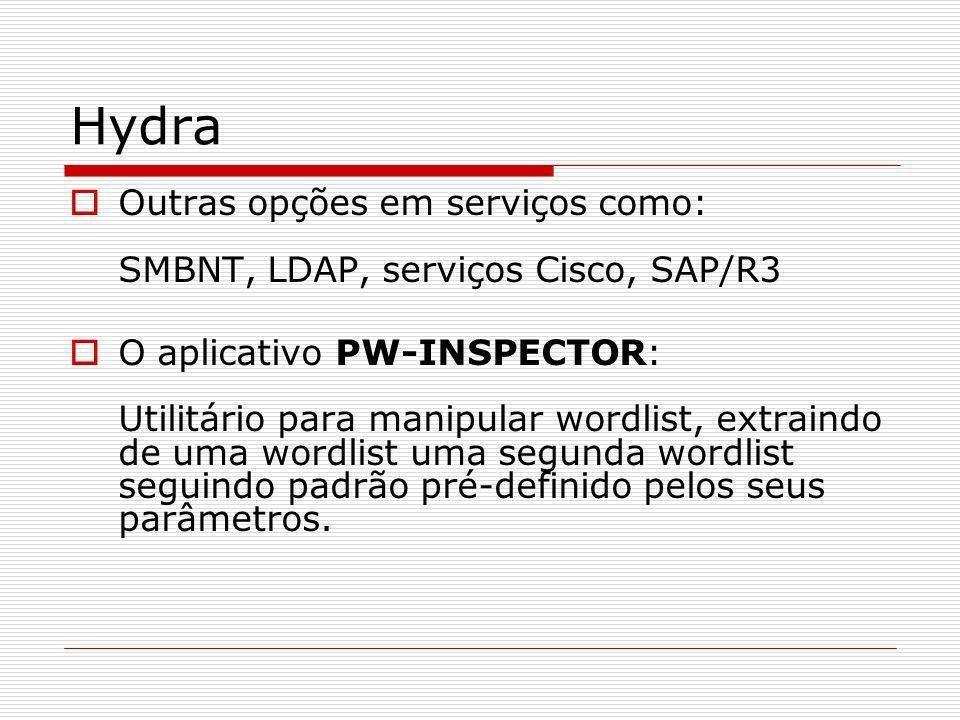 Hydra Outras opções em serviços como: SMBNT, LDAP, serviços Cisco, SAP/R3 O aplicativo PW-INSPECTOR: Utilitário para manipular wordlist, extraindo de