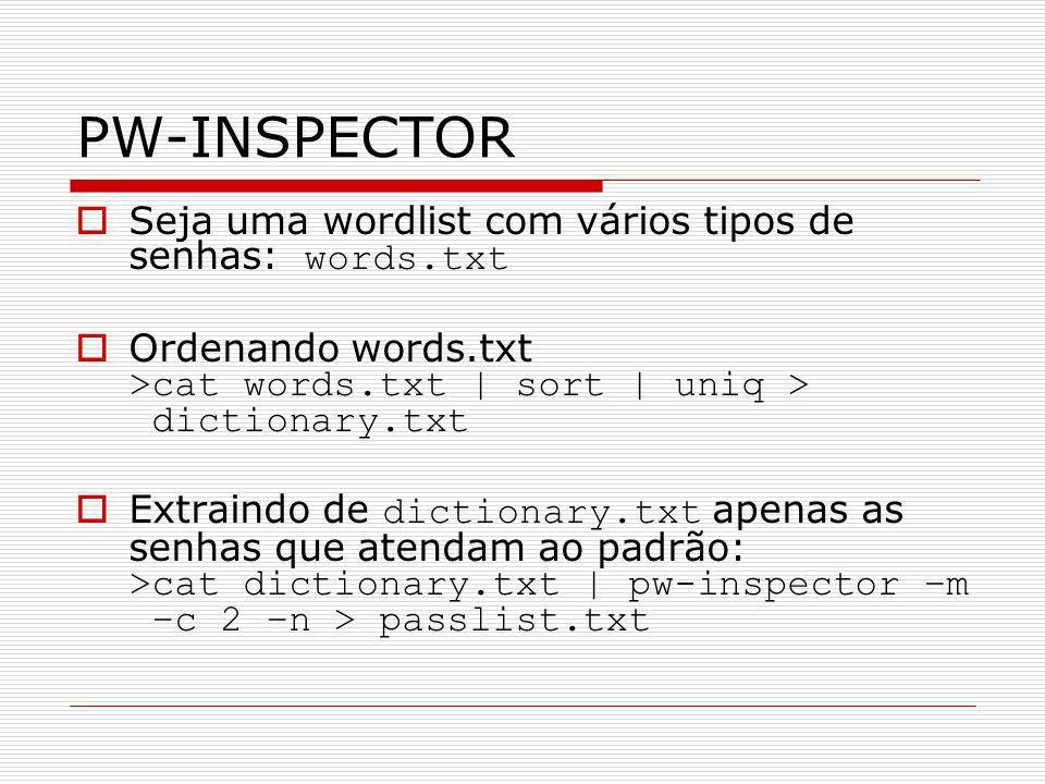 PW-INSPECTOR Seja uma wordlist com vários tipos de senhas: words.txt Ordenando words.txt >cat words.txt | sort | uniq > dictionary.txt Extraindo de di